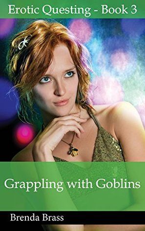 Grappling with Goblins (Erotic Questing Book 3)