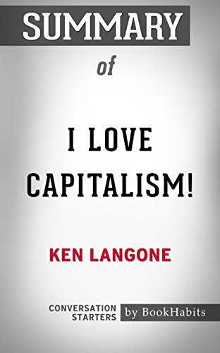 Summary of I Love Capitalism!: An American Story: Conversation Starters