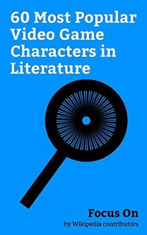 Focus On: 60 Most Popular Video Game Characters in Literature: Chris Redfield, Jill Valentine, Albert Wesker, Kratos (God of War), Sub-Zero (Mortal Kombat), ... Scorpion (Mortal Kombat), Agent 47, etc.