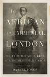 An African in Imperial London by Danell Jones