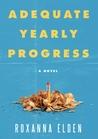 Adequate Yearly Progress by Roxanna Elden