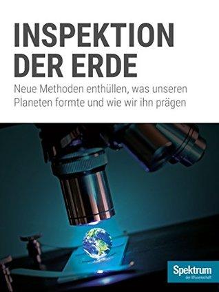 Inspektion der Erde: Neue Methoden enthüllen, was unseren Planeten formte und wie wir ihn prägen