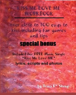Kiss Me Love ME Workbook by TrACI K* (Working It OUT-Fitness Fantasy 2