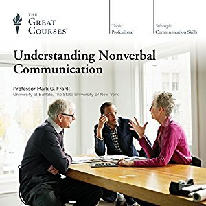 The Great Courses - Understanding NonVerbal Communication - Mark G. Frank, Ph.D.
