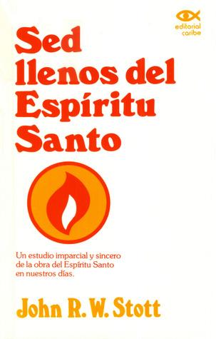 Sed llenos del Espíritu Santo: un estudio imparcial y sincero de la obra del Espíritu Santo en nuestros días.