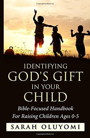 Identifying God's Gift in your child: Bible-Focused Handbook For Raising Children Ages 0-5