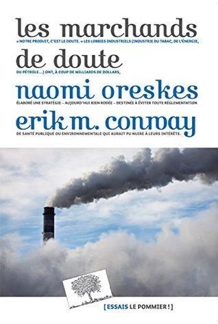Les marchands de doute: Ou comment une poignée de scientifiques ont masqué la vérité sur des enjeux de société tels que le tabagisme et le réchauffement climatique