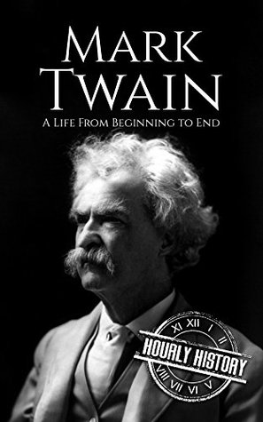 Mark Twain: A Life From Beginning to End
