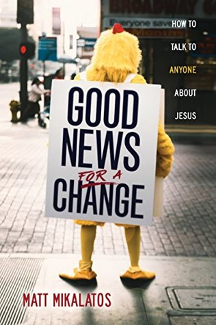Good News for a Change by Matt Mikalatos