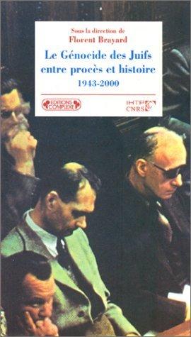 Le Génocide des juifs entre procès et histoire 1943-2000