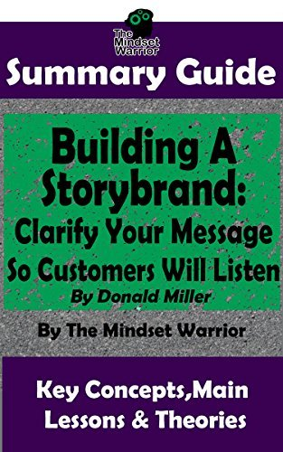 SUMMARY: Building a StoryBrand: Clarify Your Message So Customers Will Listen: By Donald Miller | The MW Summary Guide