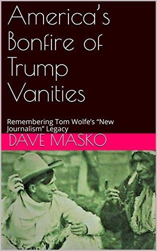 """America's Bonfire of Trump Vanities: Remembering Tom Wolfe's """"New Journalism"""" Legacy"""