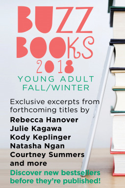 Buzz Books 2018: Young Adult Fall/Winter: Exclusive Excerpts from Forthcoming Titles by Rebecca Hanover, Julie Kagawa, Kody Keplinger, Natasha Ngan, Courtney Summers and More