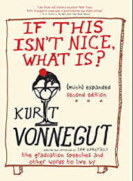 If This Isn't Nice What Is? (Much) Expanded Second Edition: The Graduation Speeches and Other Words to Live By par Kurt Vonnegut, Dan Wakefield