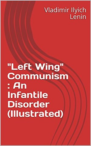 """Left Wing"" Communism : An Infantile Disorder"