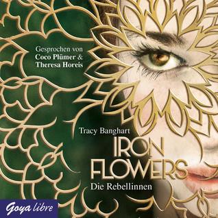 Die Rebellinnen (Iron Flowers, #1)