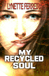 My Recycled Soul by Lynette Ferreira