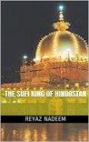 The Sufi King of Hindostan by Reyaz Nadeem