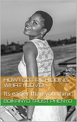 How I Got RICH Doing What I LOVE!: Its easier than you think!
