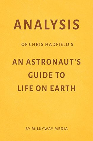 Analysis of Chris Hadfield's An Astronaut's Guide to Life on Earth by Milkyway Media
