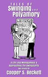 Tales of Swinging and Polyamory: A Life Less Monogamous & Approaching the Swingularity - Two Novels