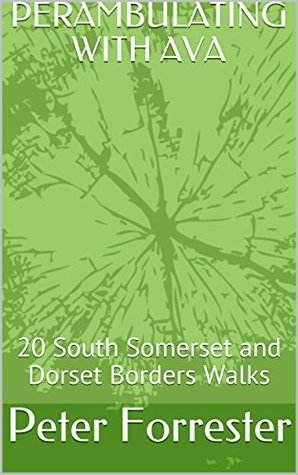 PERAMBULATING WITH AVA: 20 South Somerset and Dorset Borders Walks