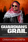 Guardians of the Grail: A Life of Diplomacy on the Edge