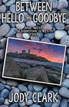 Between Hello and Goodbye by Jody Clark