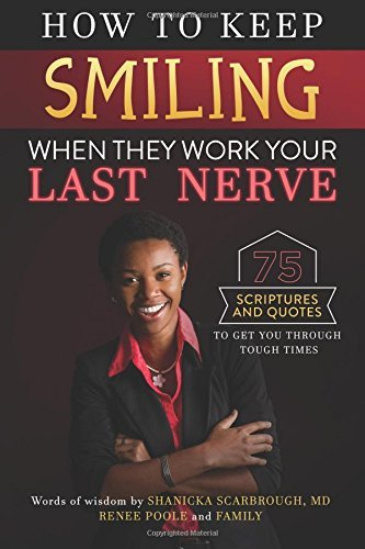 How to Keep Smiling When They Work Your Last Nerve: 75 Scriptures and Quotes to Get You Through Tough Times
