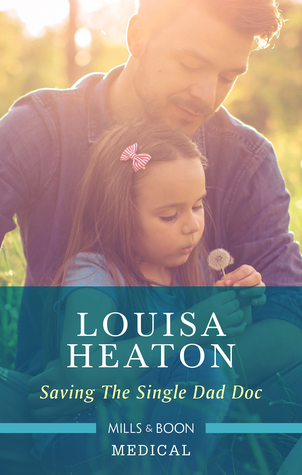 Saving The Single Dad Doc by Louisa Heaton