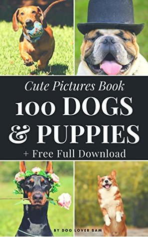 100 Dogs and Puppies :Cute Pictures book