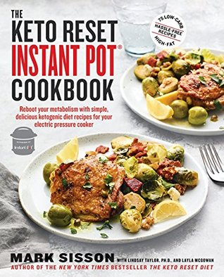 The Keto Reset Instant Pot Cookbook: Reboot Your Metabolism with Simple, Delicious Ketogenic Diet Recipes for Your Electric Pressure Cooker