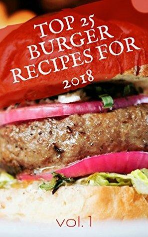 Top 25 Burger Recipes for 2018 - Vol. 1 - Easy Homemade Hamburger Ideas
