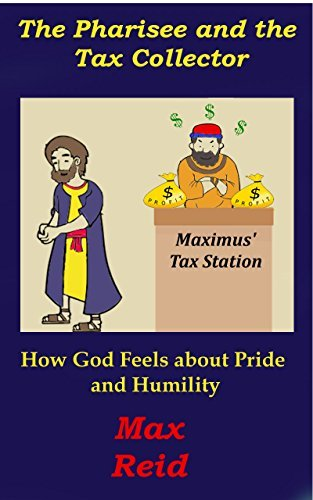 The Pharisee and the Tax Collector: How God Feels about Pride and Humility