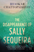 The Disappearance of Sally Sequeira by Bhaskar Chattopadhyay
