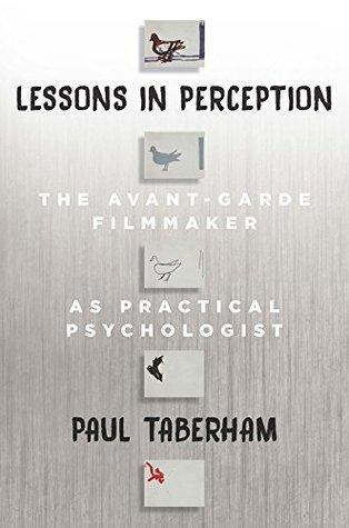 Lessons in Perception: The Avant-Garde Filmmaker as Practical Psychologist