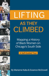 Lifting as They Climbed: Mapping a History of Black Women on Chicago's South Side