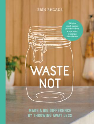 Waste Not by Erin Rhoads