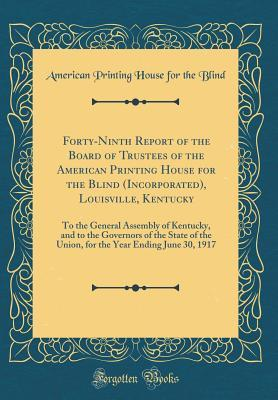 Forty-Ninth Report of the Board of Trustees of the American Printing House for the Blind (Incorporated), Louisville, Kentucky: To the General Assembly of Kentucky, and to the Governors of the State of the Union, for the Year Ending June 30, 1917