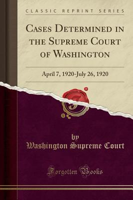 Cases Determined in the Supreme Court of Washington: April 7, 1920-July 26, 1920