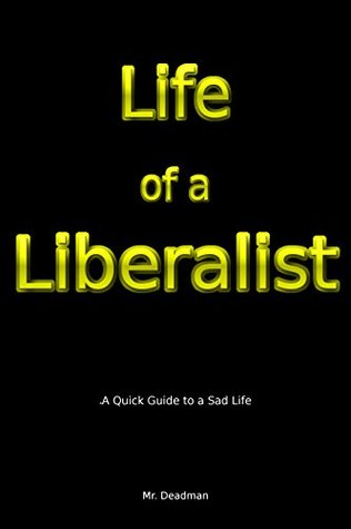 Life of a Liberalist: A Quick Guide to a Sad Life