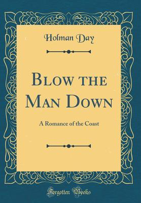 Blow the Man Down: A Romance of the Coast