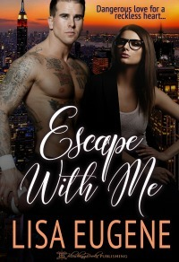 Escape With Me by Lisa Eugene