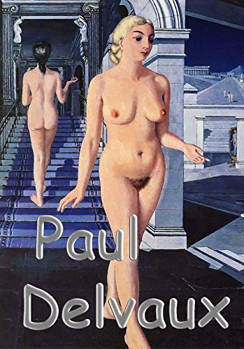 Erotic surrealism in the paintings of Paul Delvaux: 140+ selected Delvaux's paintings