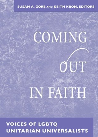 Coming Out in Faith: Voices of LGBTQ Unitarian Universalists