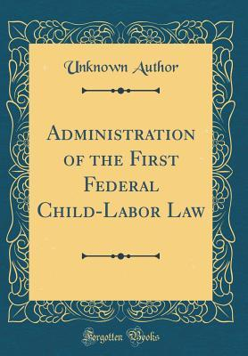 Administration of the First Federal Child-Labor Law