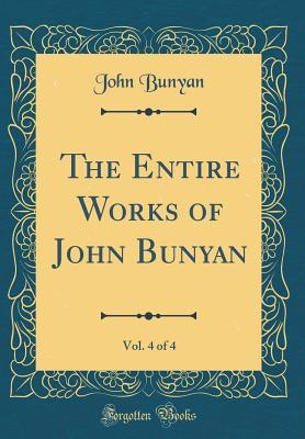 The Entire Works of John Bunyan, Vol. 4 of 4