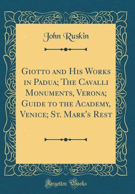 Giotto and His Works in Padua; The Cavalli Monuments, Verona; Guide to the Academy, Venice; St. Mark's Rest