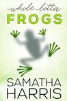 Whole Lotta Frogs