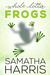 Whole Lotta Frogs by Samatha Harris